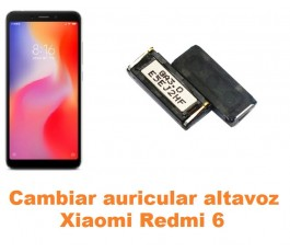 Cambiar auricular altavoz Xiaomi Redmi 6