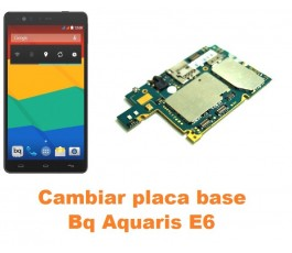 Cambiar placa base Bq Aquaris E6