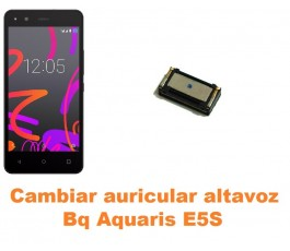 Cambiar auricular altavoz Bq Aquaris E5S