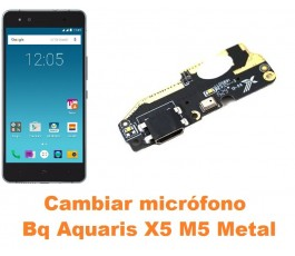 Cambiar micrófono Bq Aquaris X5 M5 Metal