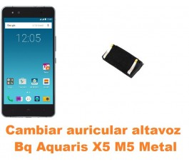 Cambiar auricular altavoz Bq Aquaris X5 M5 Metal