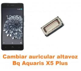 Cambiar auricular altavoz Bq Aquaris X5 Plus