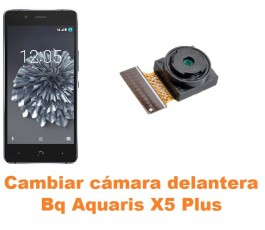 Cambiar cámara delantera Bq Aquaris X5 Plus