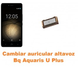 Cambiar auricular altavoz Bq Aquaris U Plus