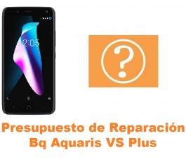 Presupuesto de reparación Bq Aquaris VS Plus