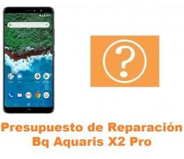 Presupuesto de reparación Bq Aquaris X2 Pro