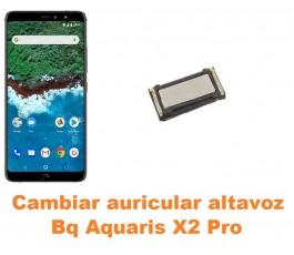 Cambiar auricular altavoz Bq Aquaris X2 Pro