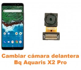 Cambiar cámara delantera Bq Aquaris X2 Pro