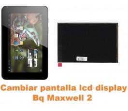 Cambiar pantalla lcd display Bq Maxwell 2