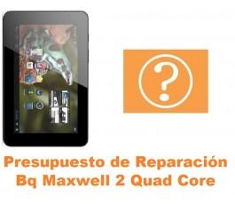 Presupuesto de reparación Bq Maxwell 2 Quad Core