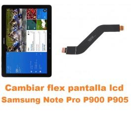 Cambiar flex conexión pantalla lcd Samsung Note Pro 12.2 P900 P905