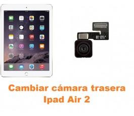 Cambiar cámara trasera Ipad Air 2