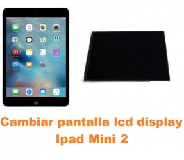 Cambiar pantalla lcd display Ipad Mini 2