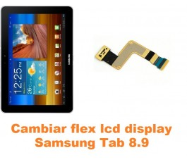 Cambiar flex conexión pantalla lcd Samsung Tab 8.9 P7300 P7310 P7320