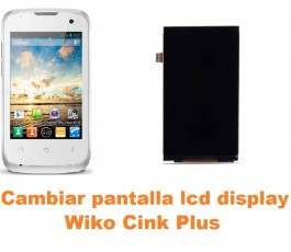 Cambiar pantalla lcd display Wiko Cink Plus