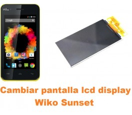 Cambiar pantalla lcd display Wiko Sunset