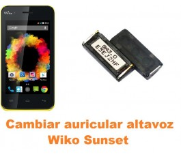 Cambiar auricular altavoz Wiko Sunset