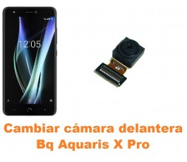 Cambiar cámara delantera Bq Aquaris X Pro