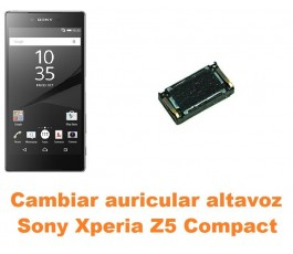 Cambiar auricular altavoz Sony Xperia Z5 Compact