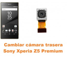 Cambiar cámara trasera Sony Xperia Z5 Premium
