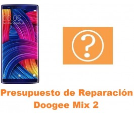 Presupuesto de reparación Doogee Mix 2