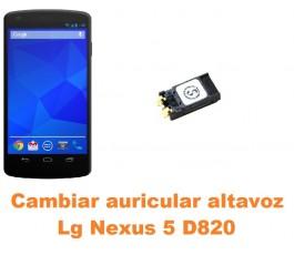 Cambiar auricular altavoz Lg Nexus 5 D820