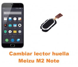 Cambiar lector huella Meizu M2 Note