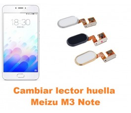 Cambiar lector huella Meizu M3 Note