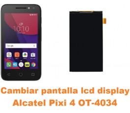 Cambiar pantalla lcd display Alcatel OT-4034 Pixi 4 4´