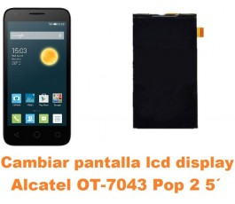 Cambiar pantalla lcd display Alcatel OT-7043 Pop 2 5´
