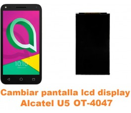 Cambiar pantalla lcd display Alcatel OT-4047 U5